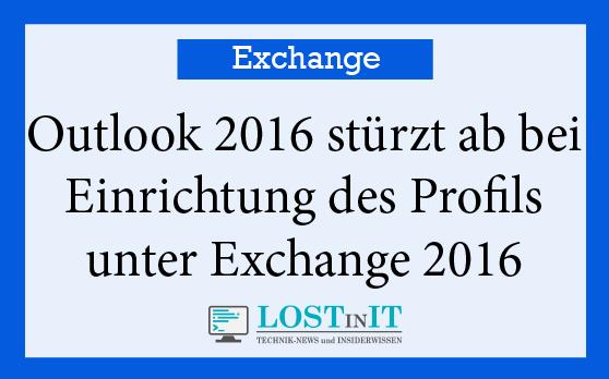 Outlook 2016 stürzt ab bei Einrichtung des Profils unter Exchange 2016