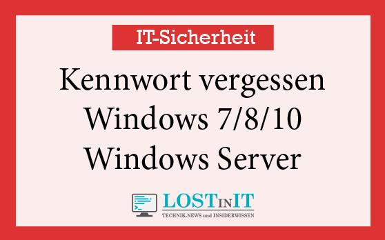 Kennwort vergessen – Windows 7/8/10 und Windows Server