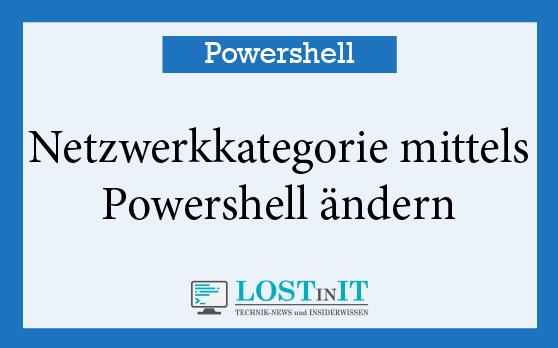 Netzwerkkategorie mittels Powershell ändern