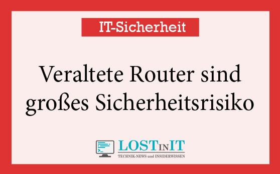 Veraltete Router sind großes Sicherheitsrisiko