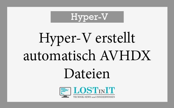 Hyper-V erstellt automatisch AVHDX Dateien