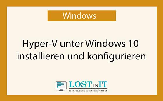 Hyper-V unter Windows 10 installieren und konfigurieren