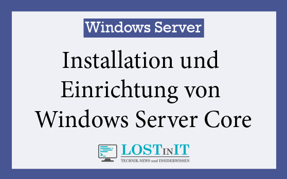 Installation und Einrichtung von Windows Server Core Versionen