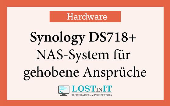 Synology DS718+ im Test – NAS-System für gehobene Ansprüche