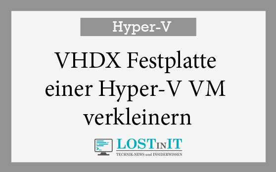 VHDX Festplatte einer Hyper-V VM verkleinern