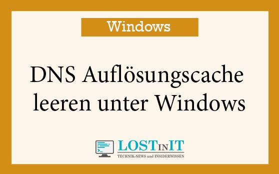 DNS Auflösungscache leeren unter Windows