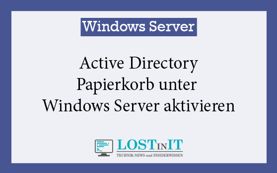 Active Directory Papierkorb unter Windows Server aktivieren