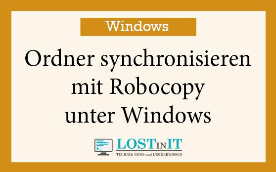 Ordner synchronisieren mit Robocopy unter Windows
