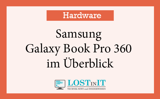Samsung Galaxy Book Pro 360: Convertible Notebook im Überblick