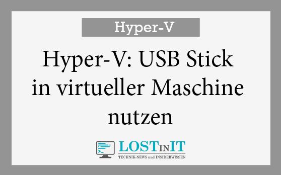 Hyper-V: USB Stick in virtueller Maschine nutzen