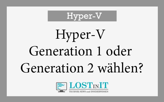 Hyper-V Generation 1 oder Generation 2 wählen?